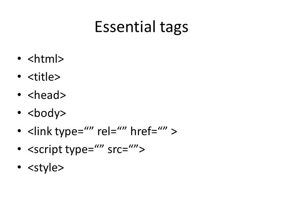 Essential tags <html> <title> <head> <body>