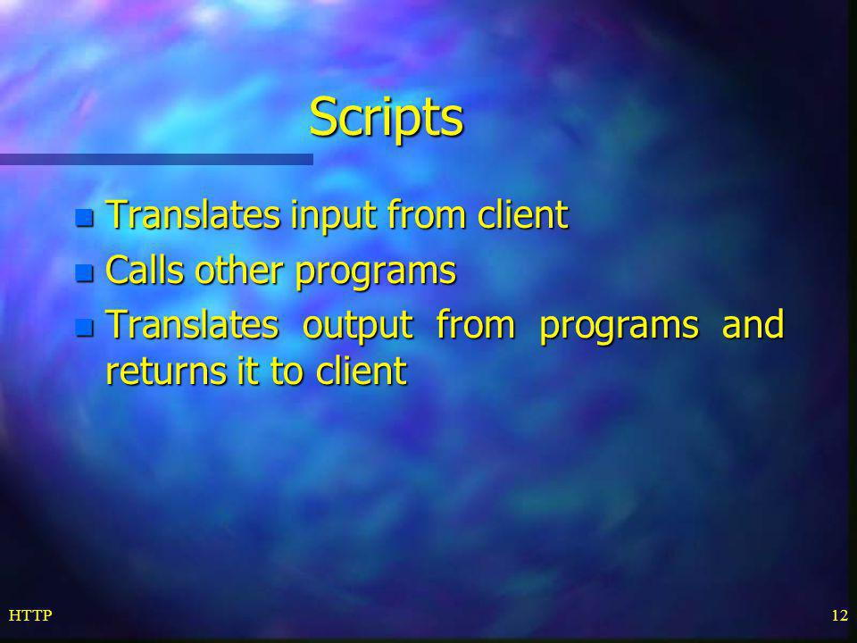 Scripts Translates input from client Calls other programs
