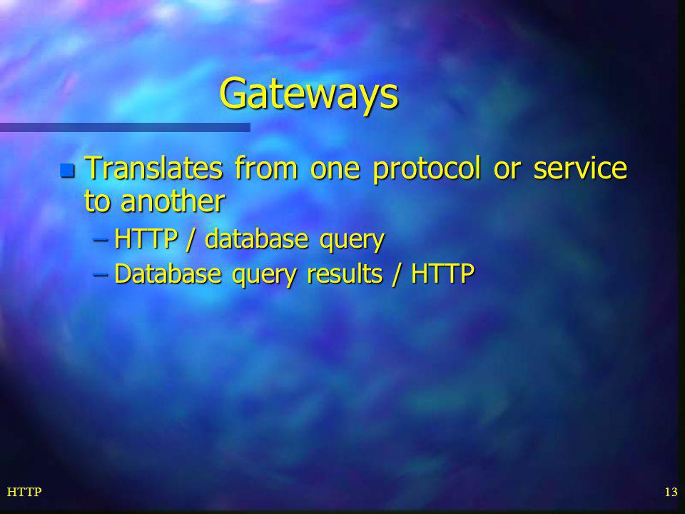 Gateways Translates from one protocol or service to another