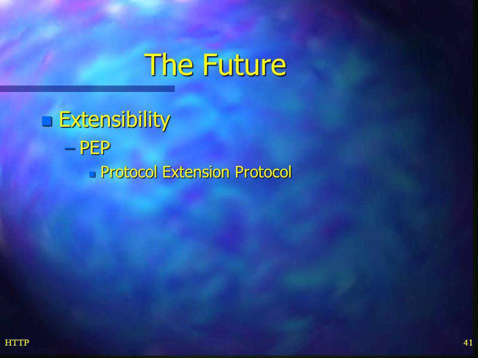 The Future Extensibility PEP Protocol Extension Protocol HTTP