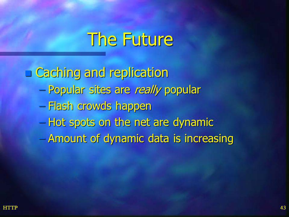 The Future Caching and replication Popular sites are really popular