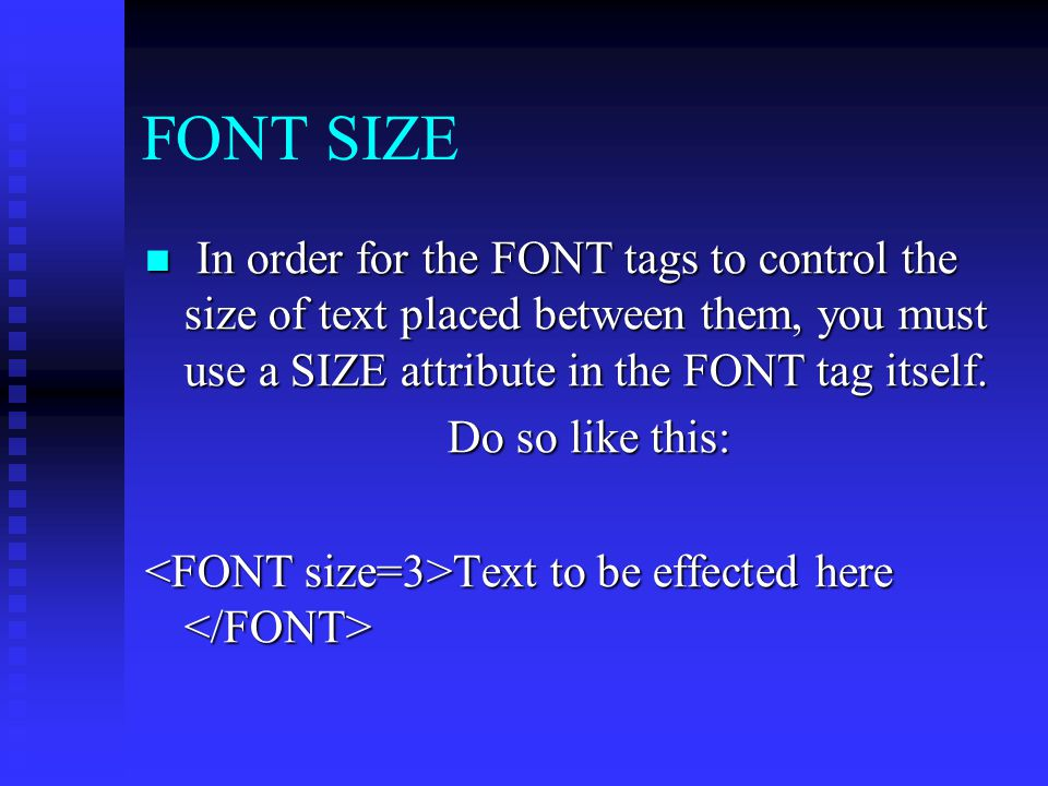 FONT SIZE In order for the FONT tags to control the size of text placed between them, you must use a SIZE attribute in the FONT tag itself.