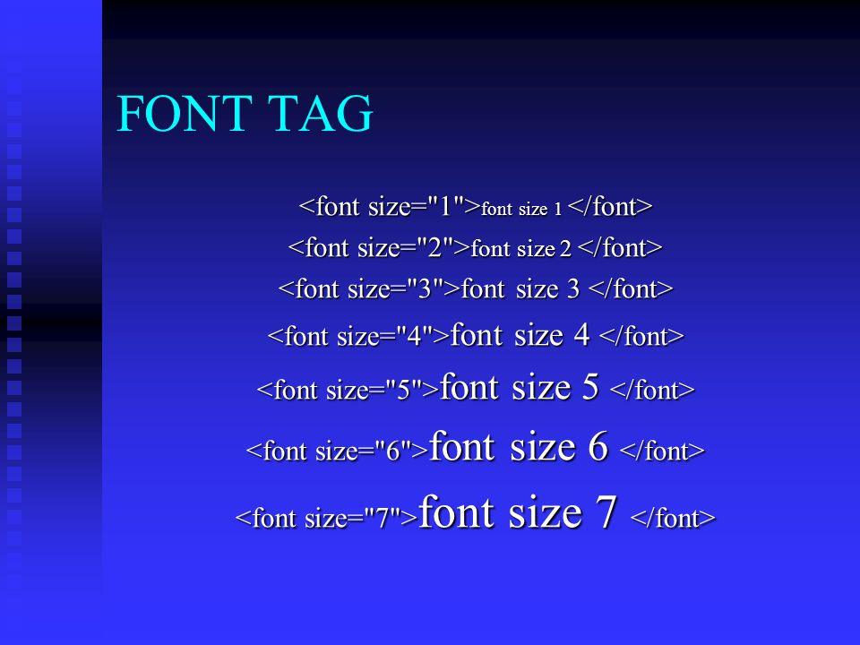 FONT TAG <font size= 1 >font size 1 </font>