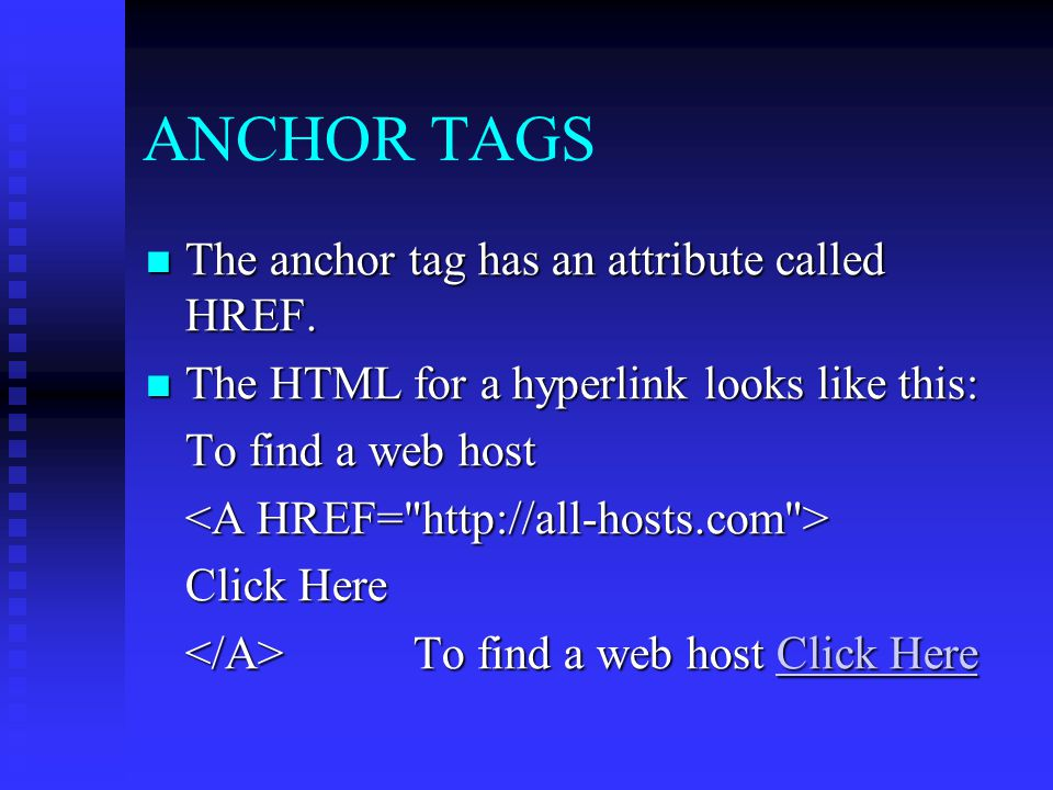 ANCHOR TAGS The anchor tag has an attribute called HREF.