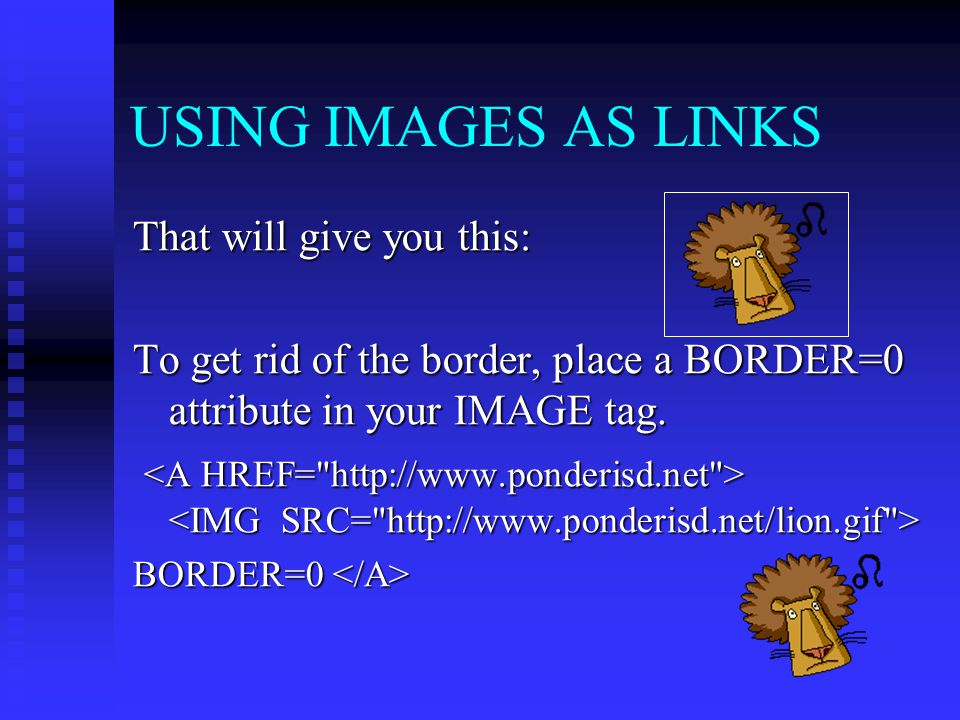 USING IMAGES AS LINKS That will give you this: