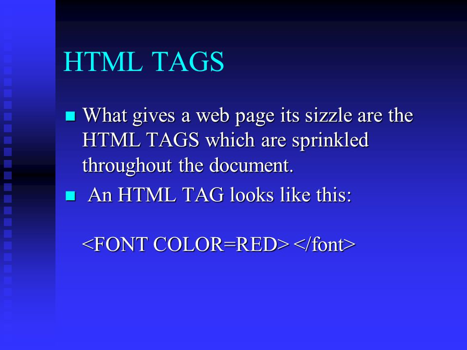 HTML TAGS What gives a web page its sizzle are the HTML TAGS which are sprinkled throughout the document.