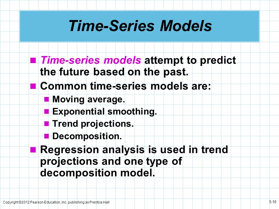 Time-Series ModelsTime-series models attempt to predict the future based on the past. Common time-series models are: