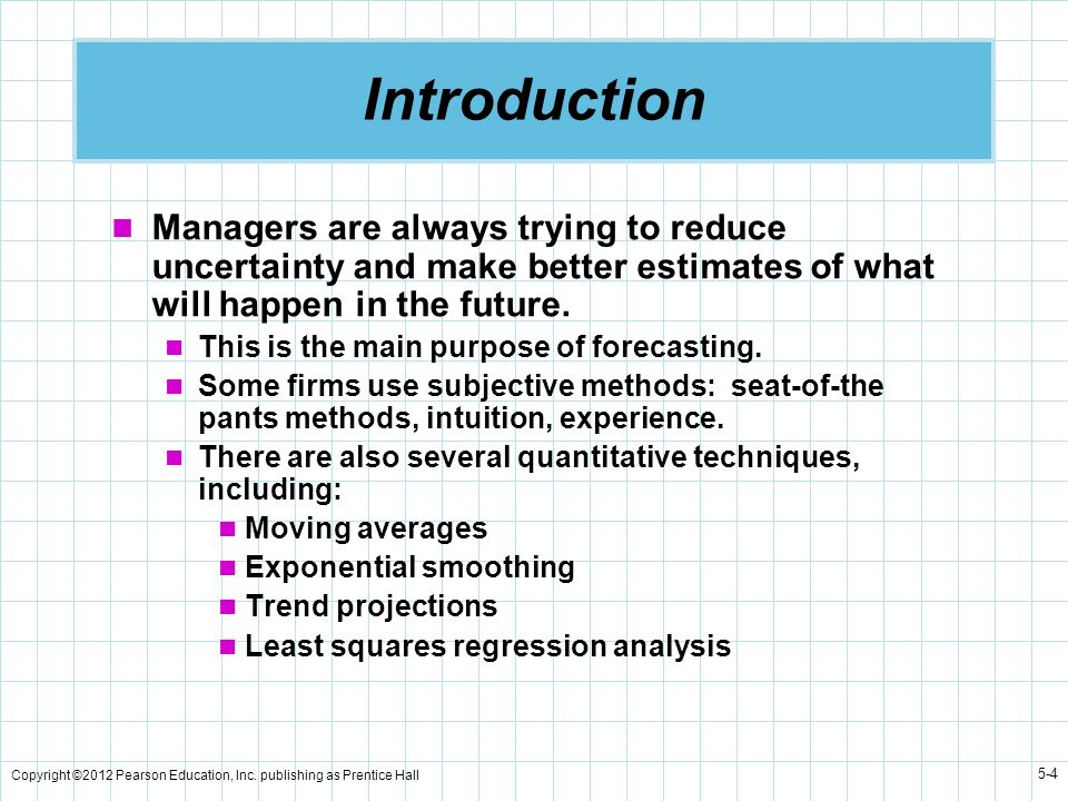 Introduction Managers are always trying to reduce uncertainty and make better estimates of what will happen in the future.