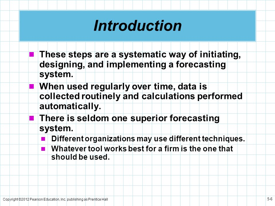 Introduction These steps are a systematic way of initiating, designing, and implementing a forecasting system.