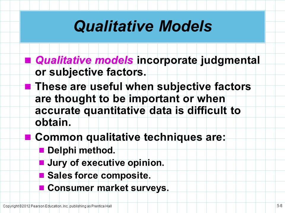 Qualitative Models Qualitative models incorporate judgmental or subjective factors.