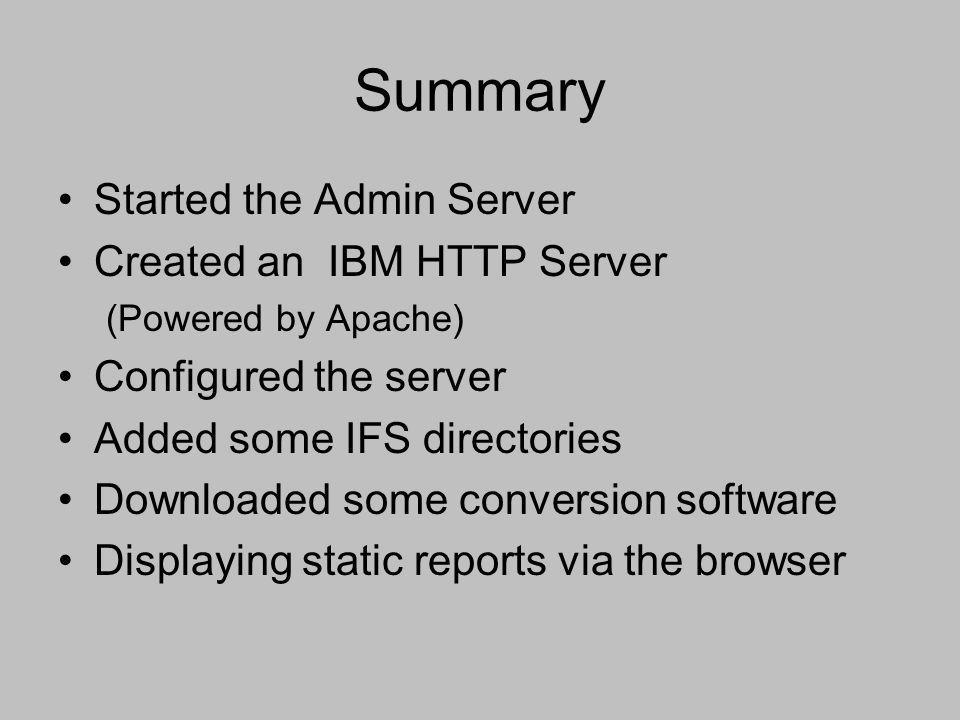 Summary Started the Admin Server Created an IBM HTTP Server