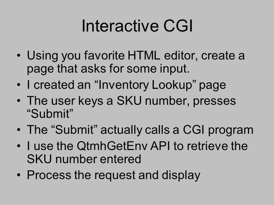 Interactive CGI Using you favorite HTML editor, create a page that asks for some input. I created an Inventory Lookup page.