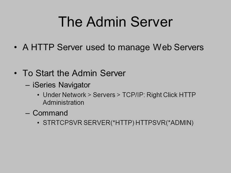 The Admin Server A HTTP Server used to manage Web Servers