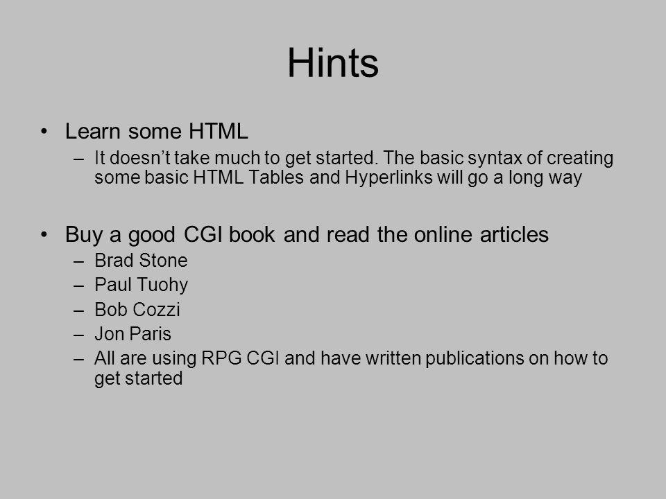 Hints Learn some HTML Buy a good CGI book and read the online articles