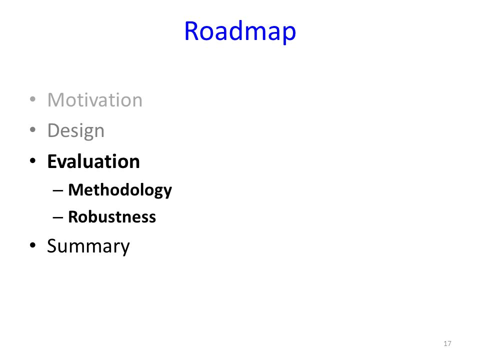 Roadmap Motivation Design Evaluation Summary Methodology Robustness