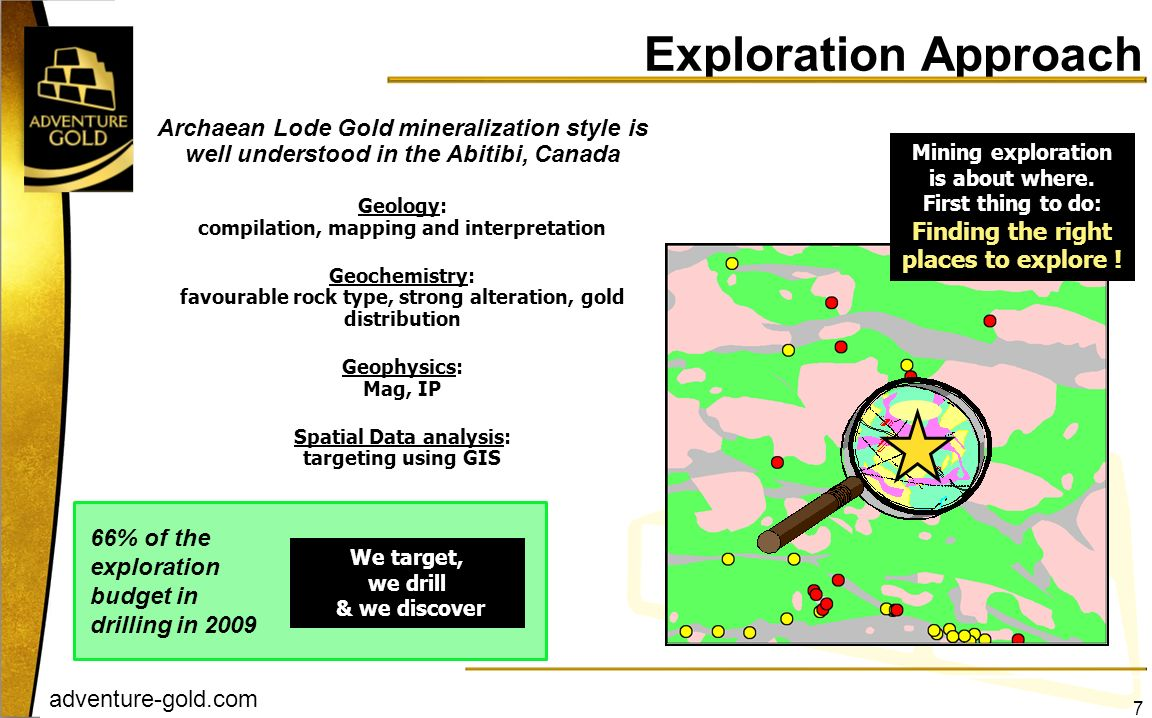 Exploration Approach Archaean Lode Gold mineralization style is well understood in the Abitibi, Canada.
