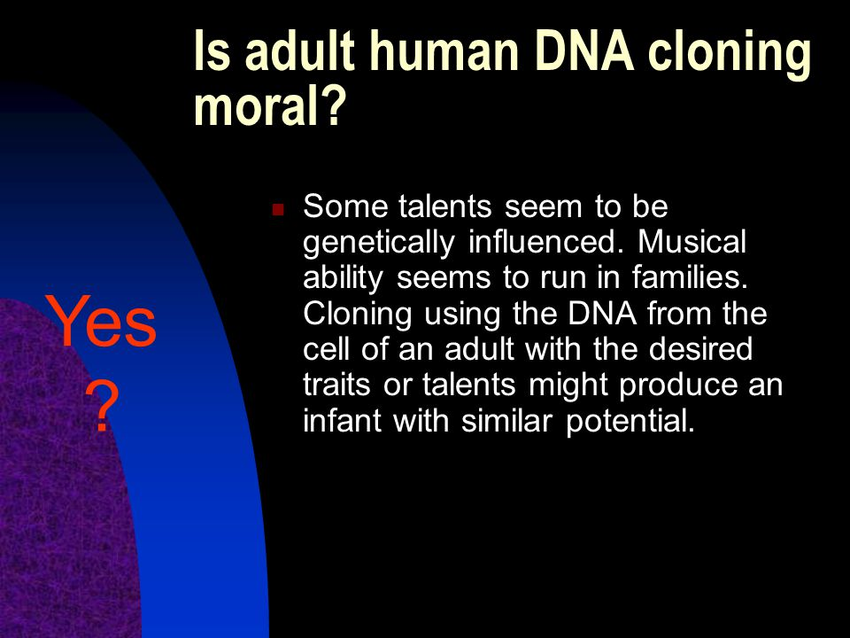 Is adult human DNA cloning moral