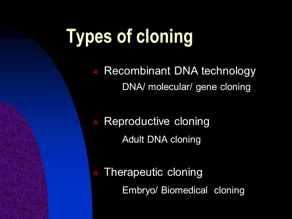 Types of cloning Recombinant DNA technology Reproductive cloning