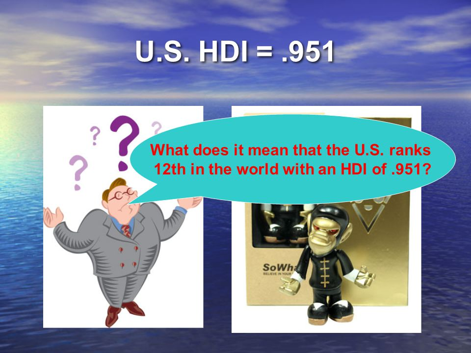 U.S. HDI = .951 What does it mean that the U.S. ranks