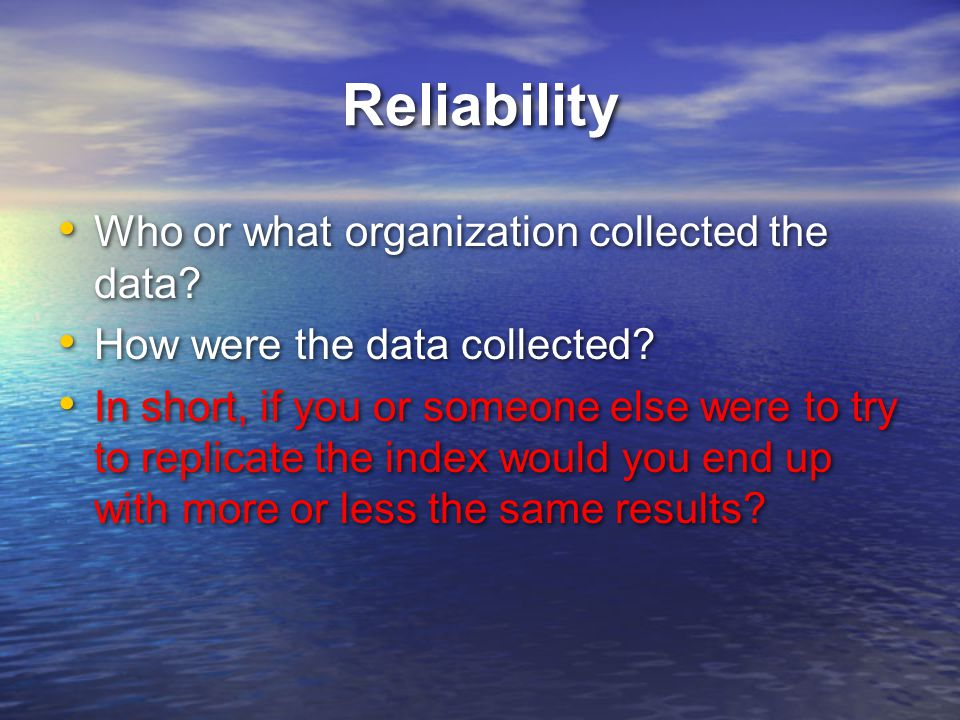 Reliability Who or what organization collected the data