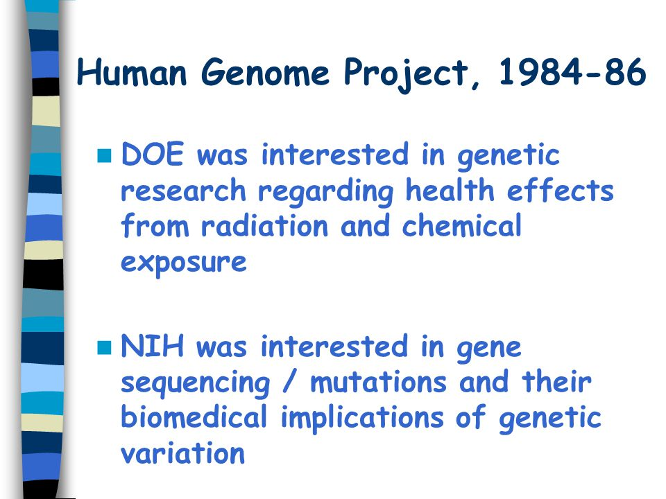 Human Genome Project, DOE was interested in genetic research regarding health effects from radiation and chemical exposure.