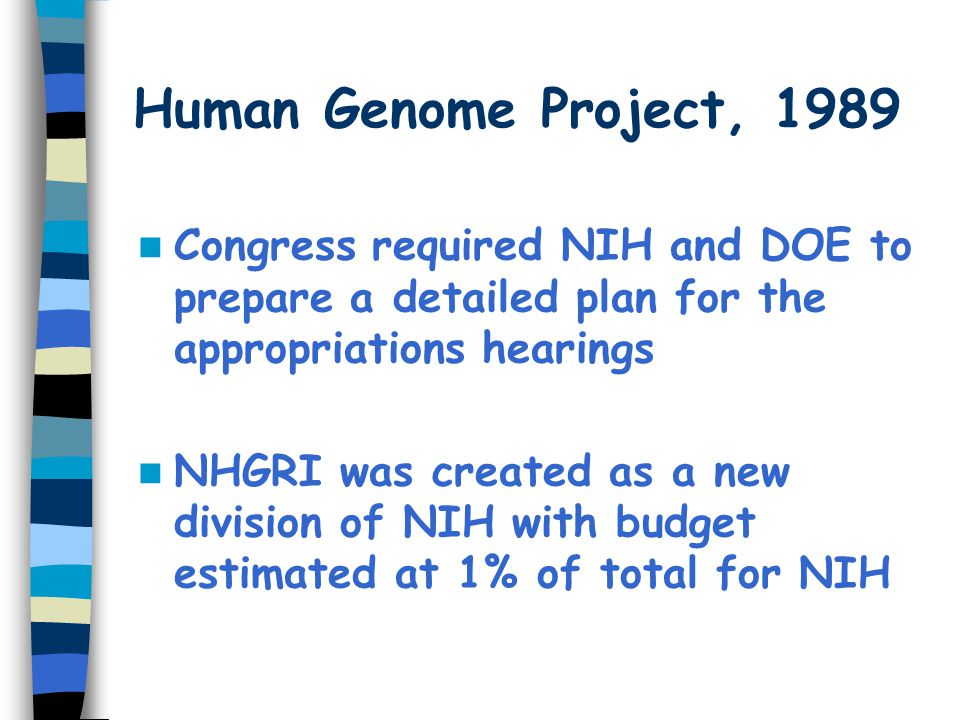 Human Genome Project, 1989 Congress required NIH and DOE to prepare a detailed plan for the appropriations hearings.