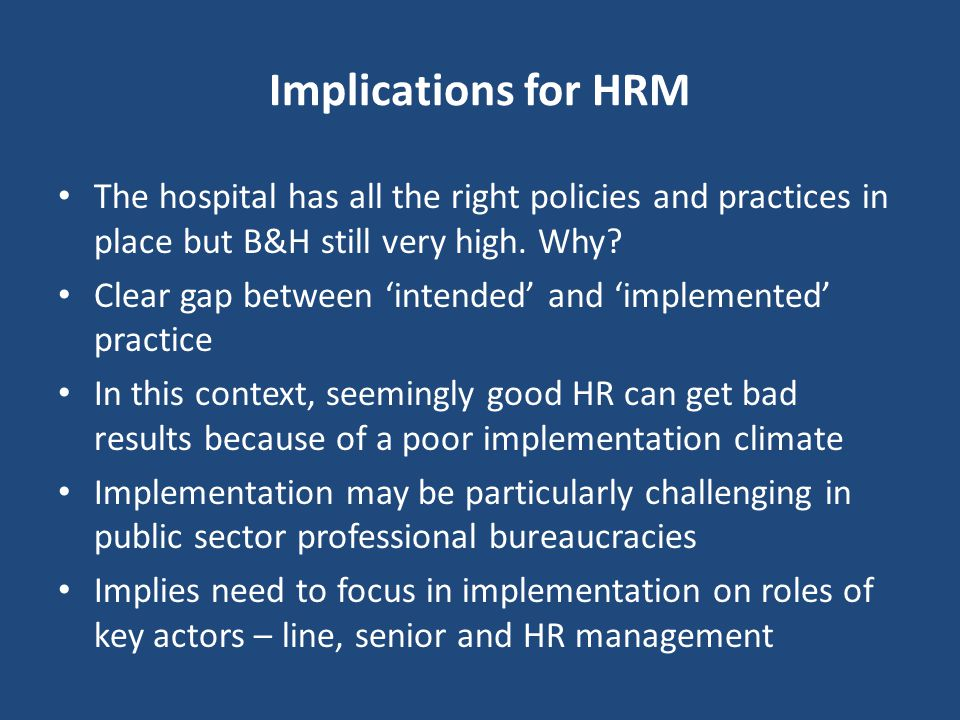 Implications for HRM The hospital has all the right policies and practices in place but B&H still very high. Why
