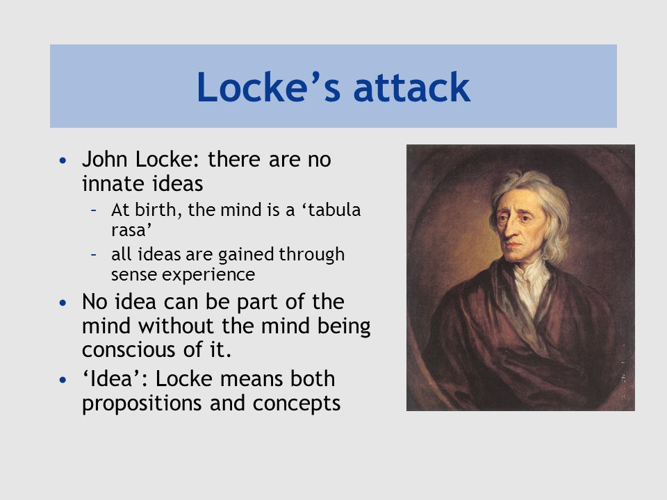 Locke's attack John Locke: there are no innate ideas