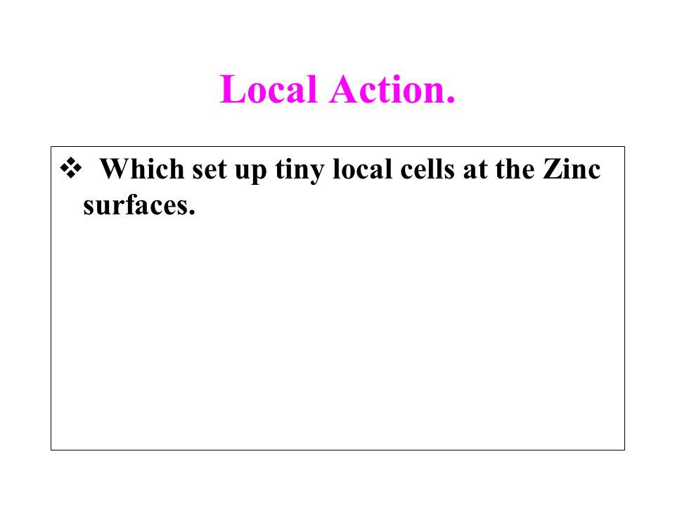 Local Action. Which set up tiny local cells at the Zinc surfaces.