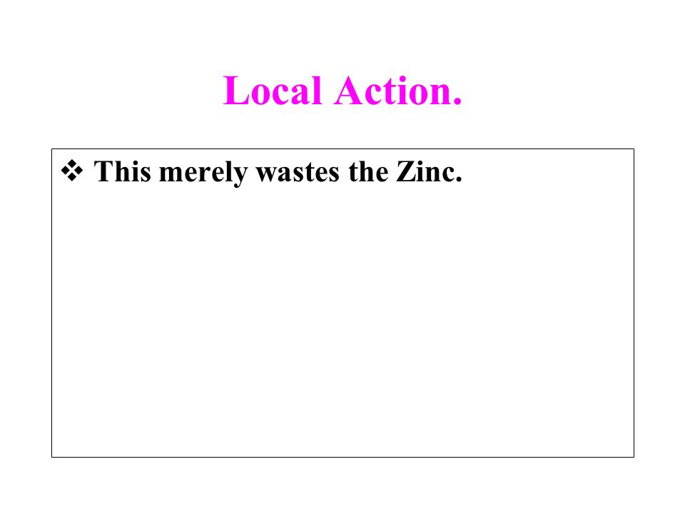 Local Action. This merely wastes the Zinc.
