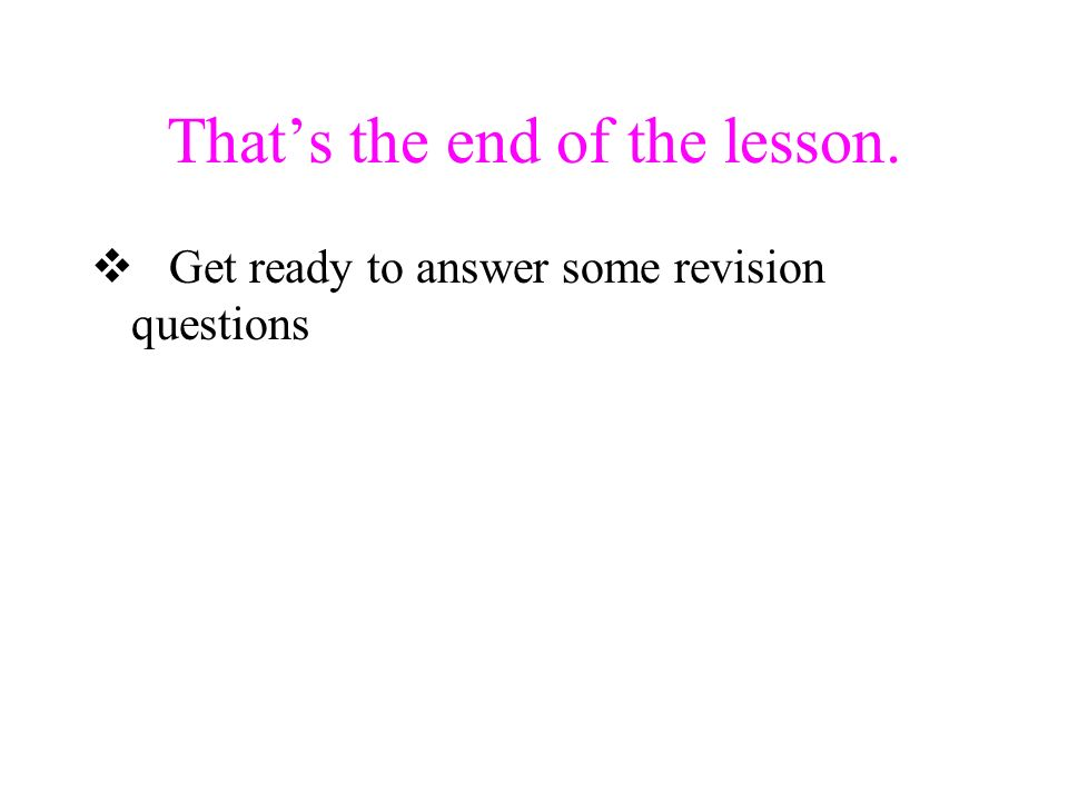 That's the end of the lesson.