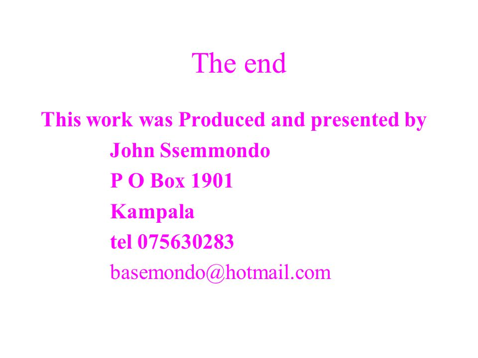 The end This work was Produced and presented by John Ssemmondo