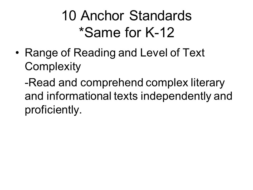 10 Anchor Standards *Same for K-12