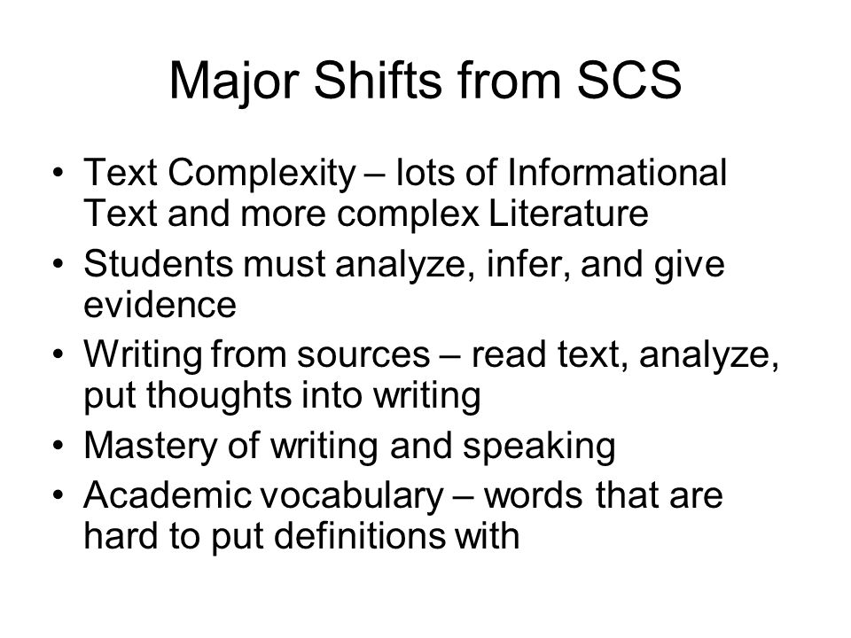 Major Shifts from SCS Text Complexity – lots of Informational Text and more complex Literature. Students must analyze, infer, and give evidence.