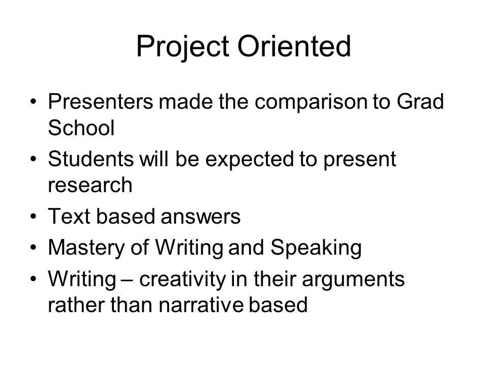 Project Oriented Presenters made the comparison to Grad School