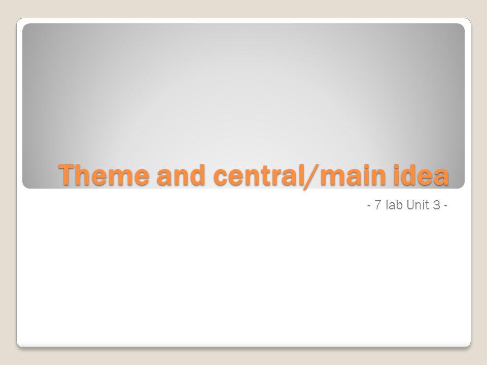 Theme and central/main idea