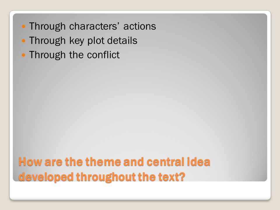 How are the theme and central idea developed throughout the text