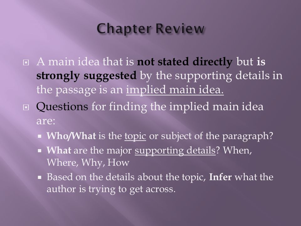 Chapter Review A main idea that is not stated directly but is strongly suggested by the supporting details in the passage is an implied main idea.