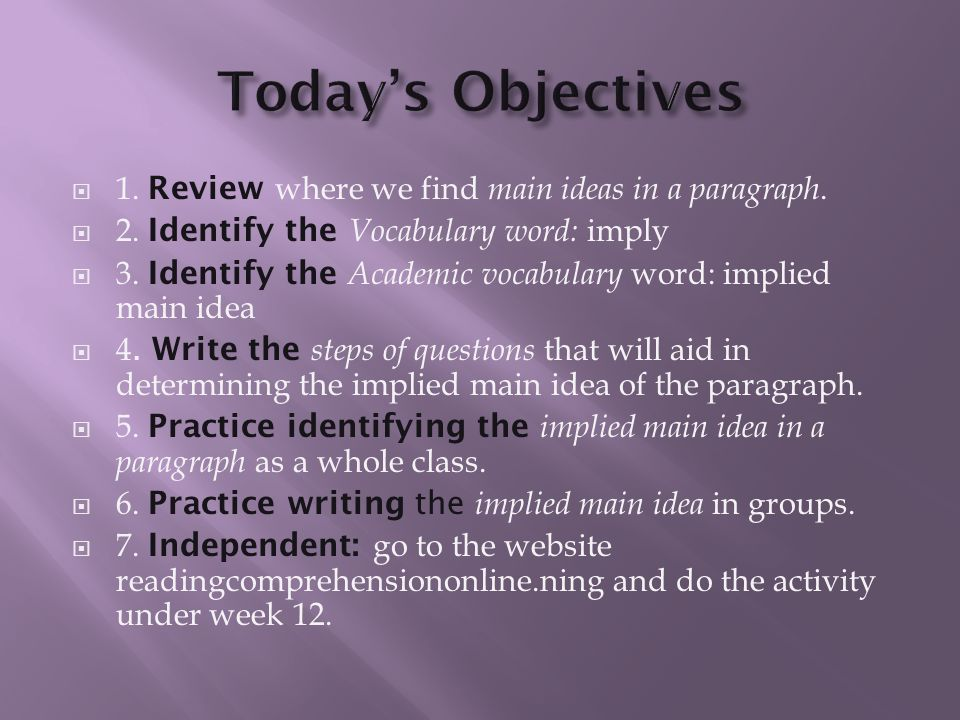 Today's Objectives 1. Review where we find main ideas in a paragraph.