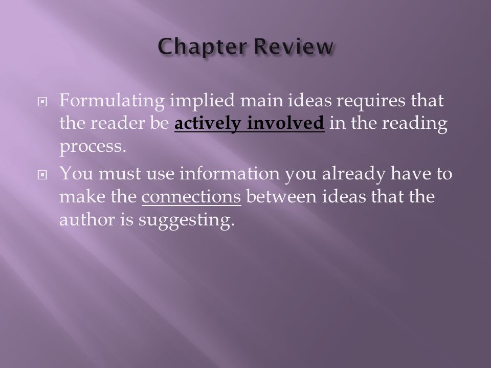 Chapter Review Formulating implied main ideas requires that the reader be actively involved in the reading process.