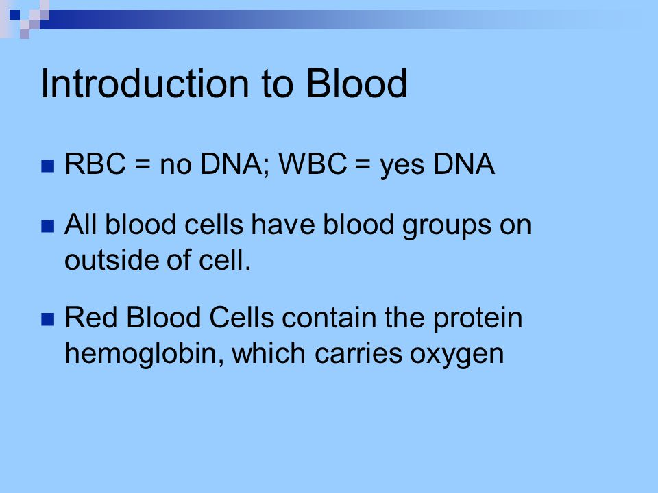 Introduction to Blood RBC = no DNA; WBC = yes DNA