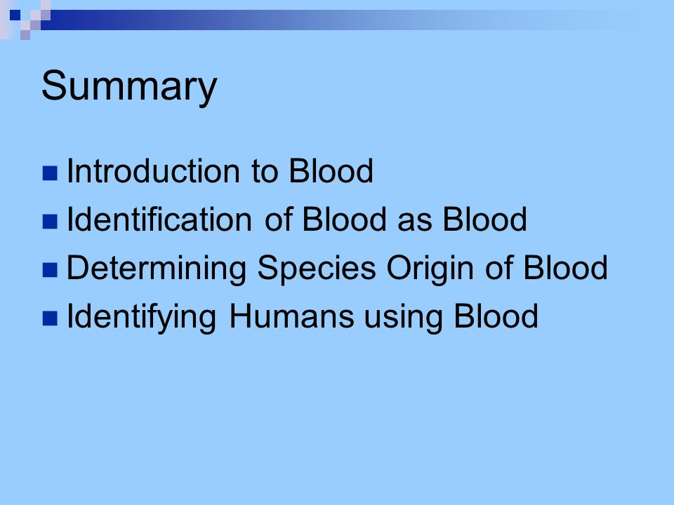 Summary Introduction to Blood Identification of Blood as Blood