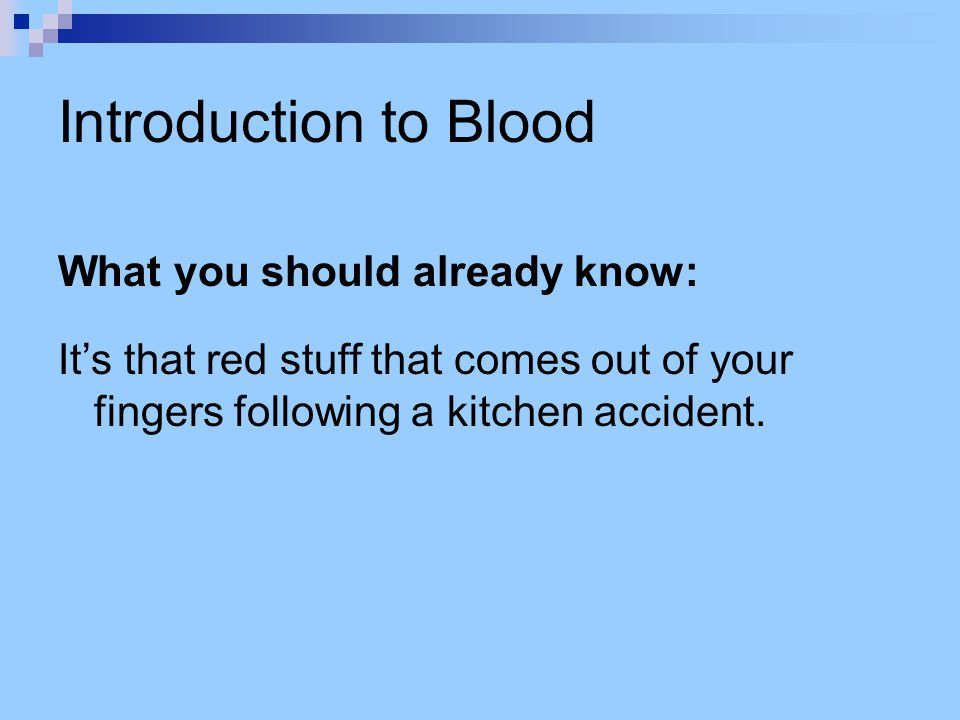 Introduction to Blood What you should already know:
