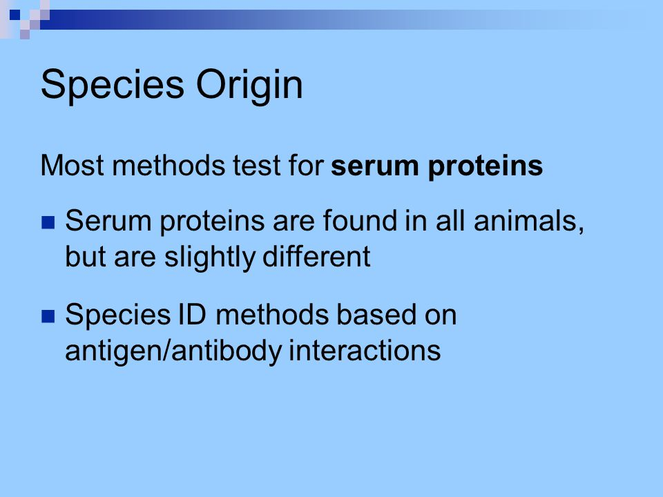 Species Origin Most methods test for serum proteins