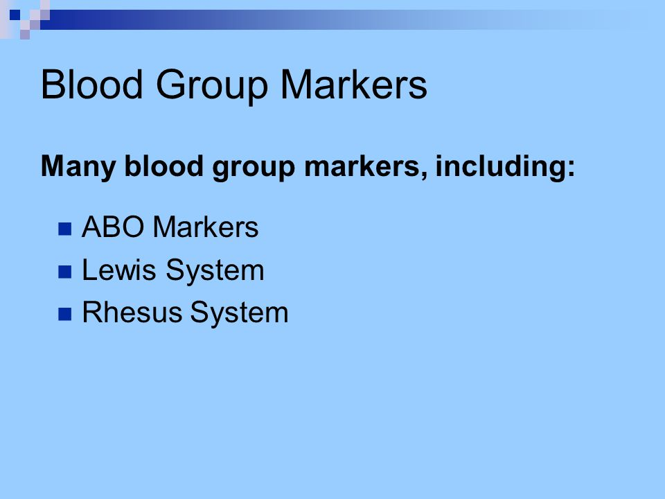Blood Group Markers Many blood group markers, including: ABO Markers