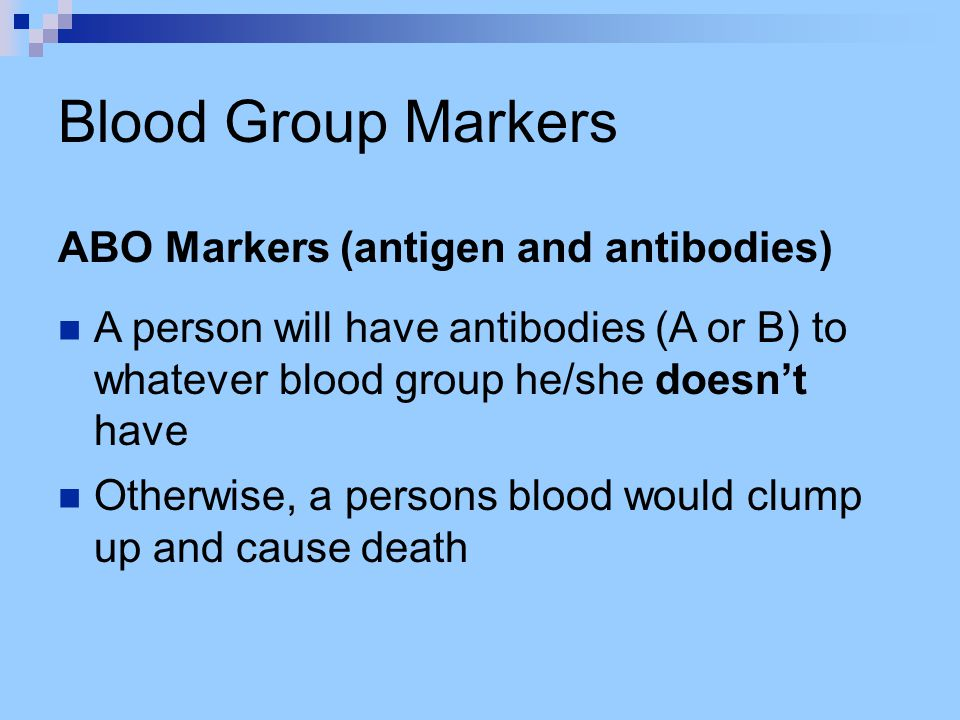 Blood Group Markers ABO Markers (antigen and antibodies)