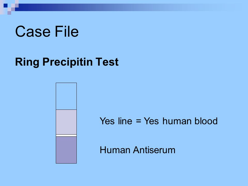 Case File Ring Precipitin Test Yes line = Yes human blood