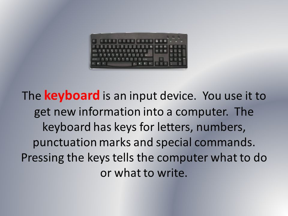 The keyboard is an input device