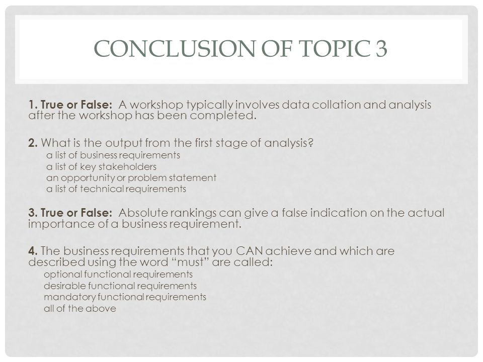 Conclusion of Topic 3 1. True or False: A workshop typically involves data collation and analysis after the workshop has been completed.