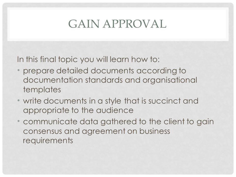 Gain approval In this final topic you will learn how to: